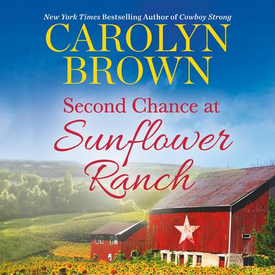 Second Chance at Sunflower Ranch: Includes a Bonus Novella Audiobook, by Carolyn Brown