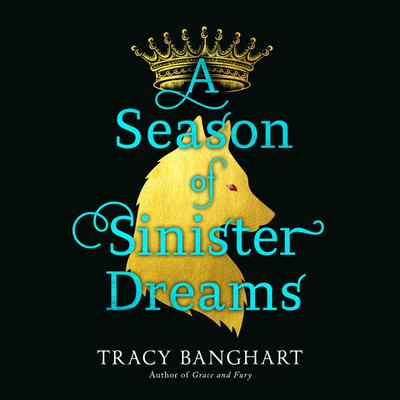 A Season of Sinister Dreams Audiobook, by Tracy Banghart