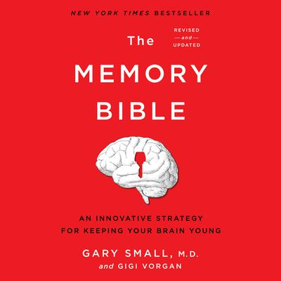 The Memory Bible: An Innovative Strategy for Keeping Your Brain Young (Revised) Audiobook, by