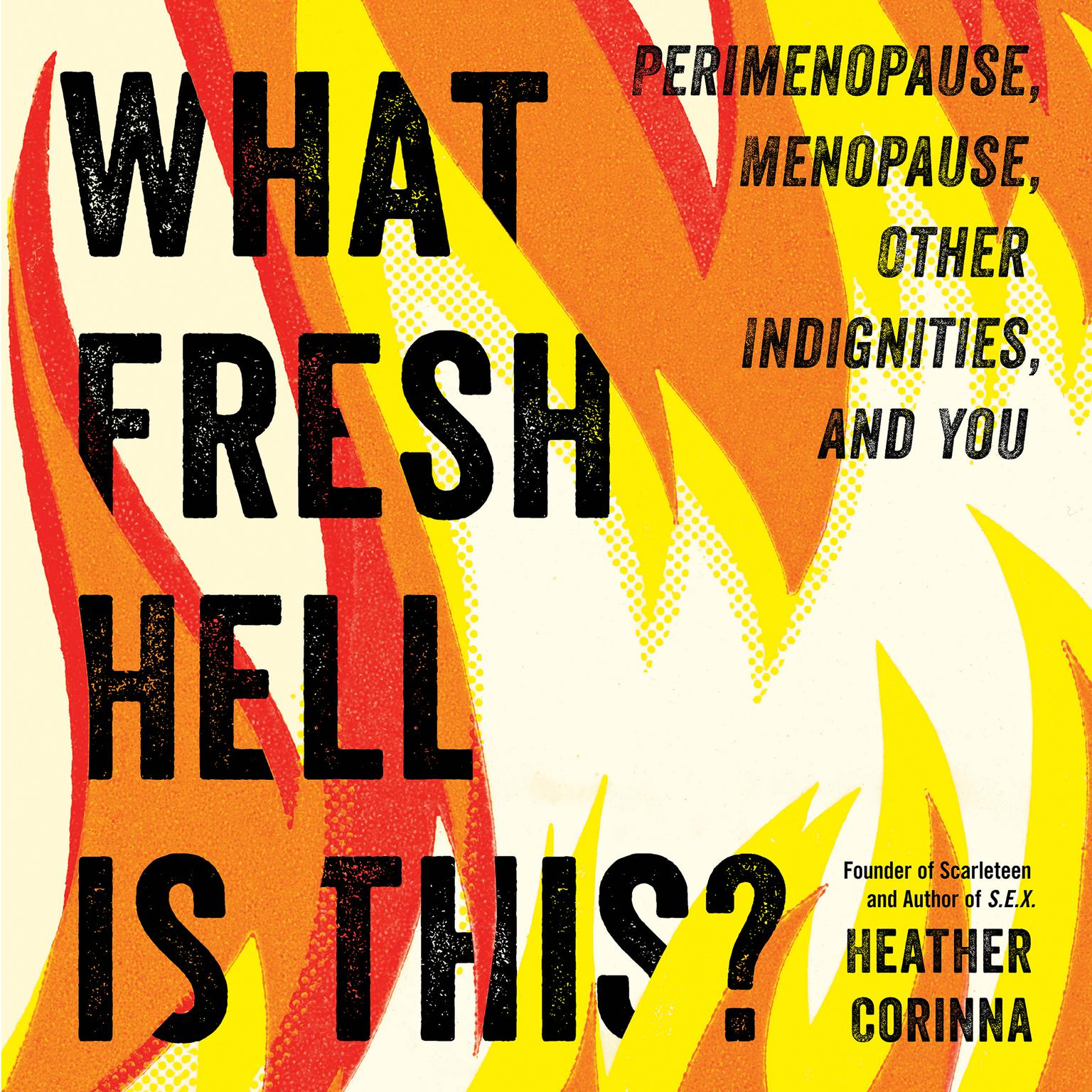 What Fresh Hell Is This?: Perimenopause, Menopause, Other Indignities, and You Audiobook, by Heather Corinna