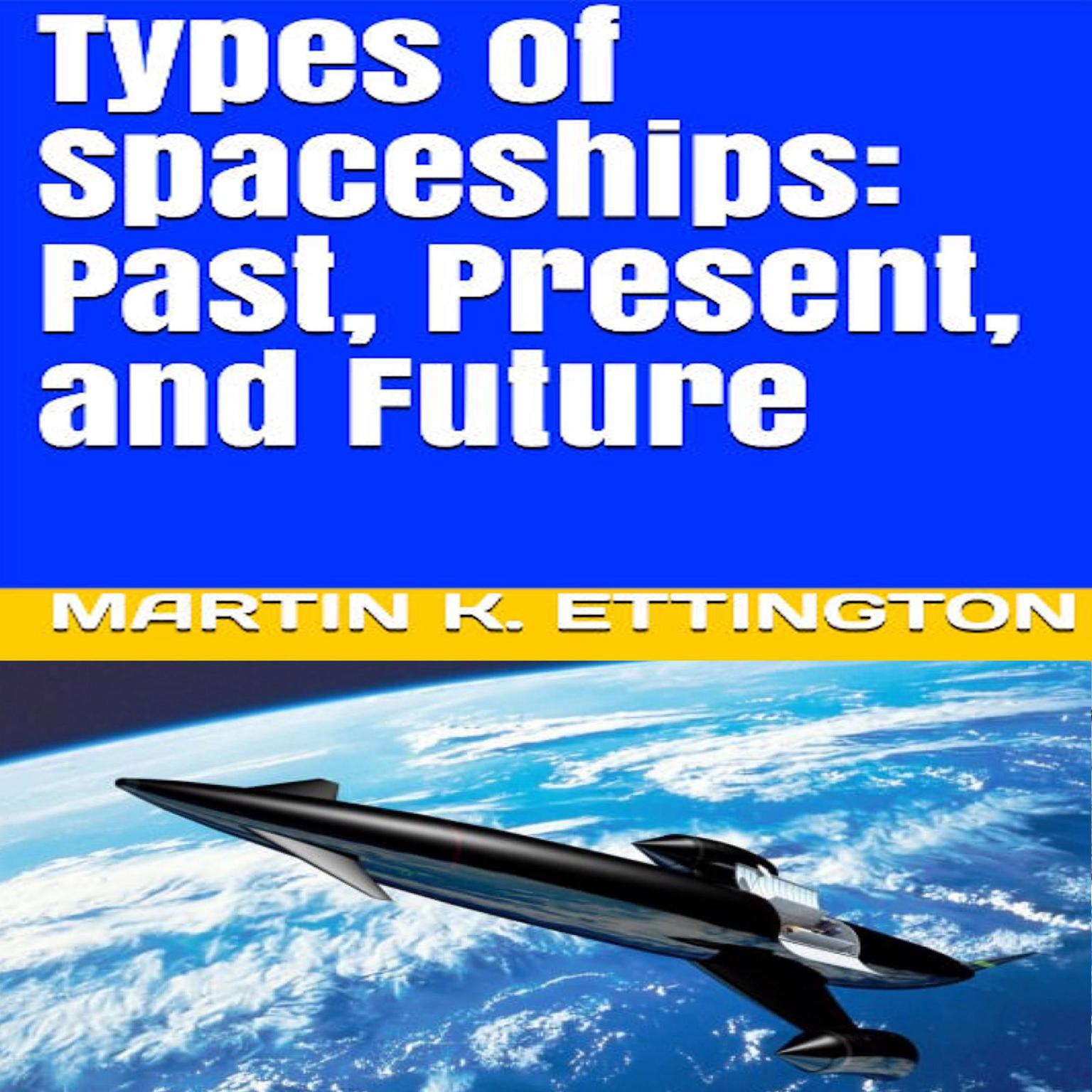 Types of Spaceships: Past, Present, and Future Audiobook, by Martin K. Ettington