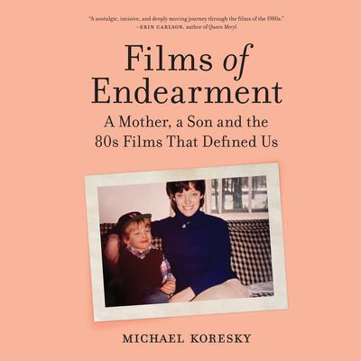 Films of Endearment: A Mother, a Son and the 80s Films That Defined Us Audiobook, by Michael Koresky