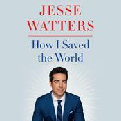 How I Saved the World Audiobook, by Jesse Watters