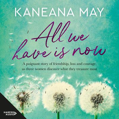 All We Have Is Now Audiobook, by Kaneana May