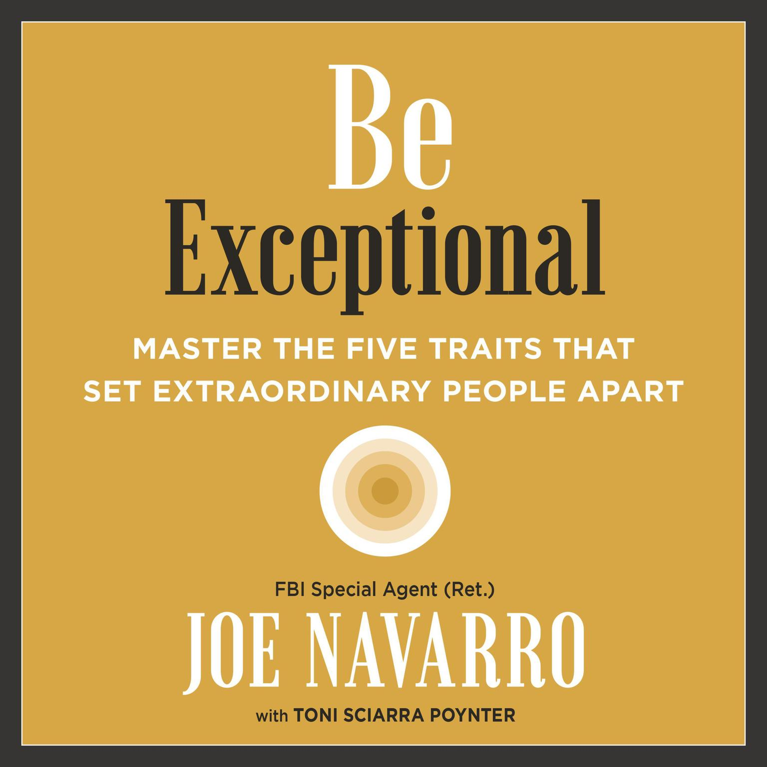 Be Exceptional: Master the Five Traits That Set Extraordinary People Apart Audiobook, by Joe Navarro