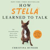 How Stella Learned to Talk: The Groundbreaking Story of the World's First Talking Dog Audiobook, by Christina Hunger