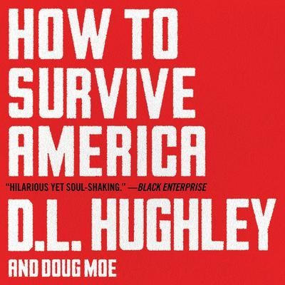 How to Survive America: A Prescription Audiobook, by D. L. Hughley, Doug Moe
