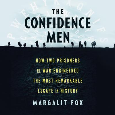 The Confidence Men: How Two Prisoners of War Engineered the Most Remarkable Escape in History Audiobook, by
