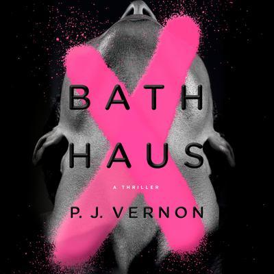 Bath Haus: A Thriller Audiobook, by P. J. Vernon