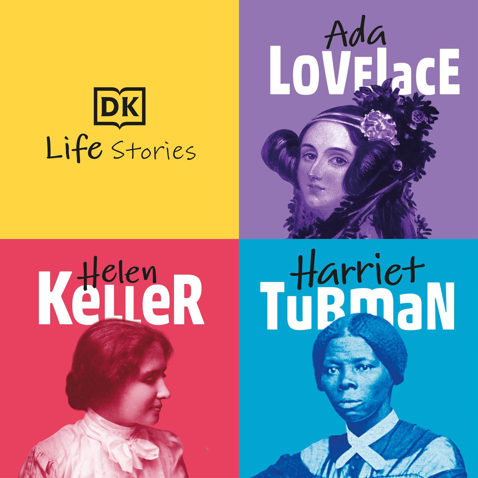DK Life Stories: Ada Lovelace; Helen Keller; Harriet Tubman Audiobook, by Author Info Added Soon