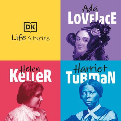 DK Life Stories: Ada Lovelace; Helen Keller; Harriet Tubman Audiobook, by