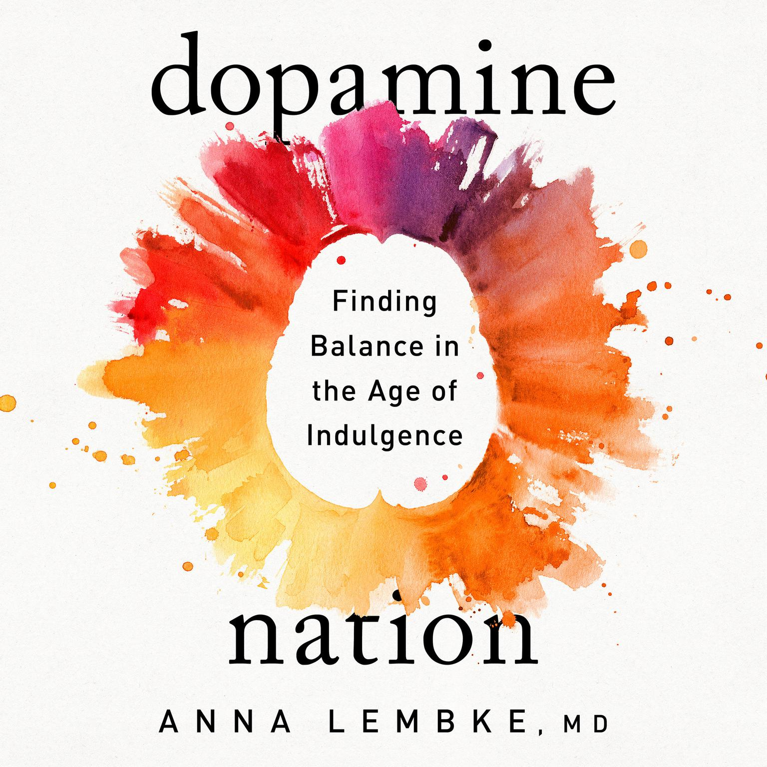 Dopamine Nation: Finding Balance in the Age of Indulgence Audiobook, by Anna Lembke