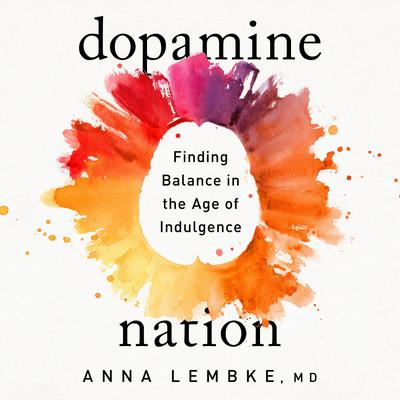 Dopamine Nation: Finding Balance in the Age of Indulgence Audiobook, by