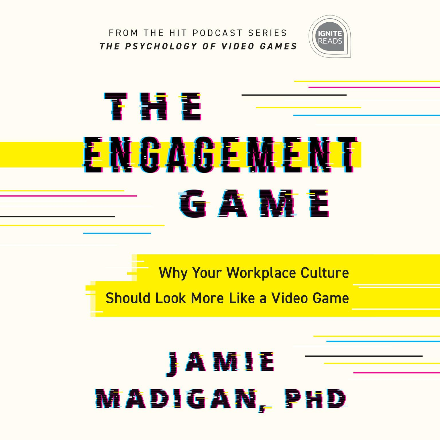 The Engagement Game: Why Your Workplace Culture Should Look More Like a Video Game Audiobook, by Jamie Madigan