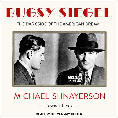 Bugsy Siegel: The Dark Side of the American Dream Audiobook, by Michael Shnayerson