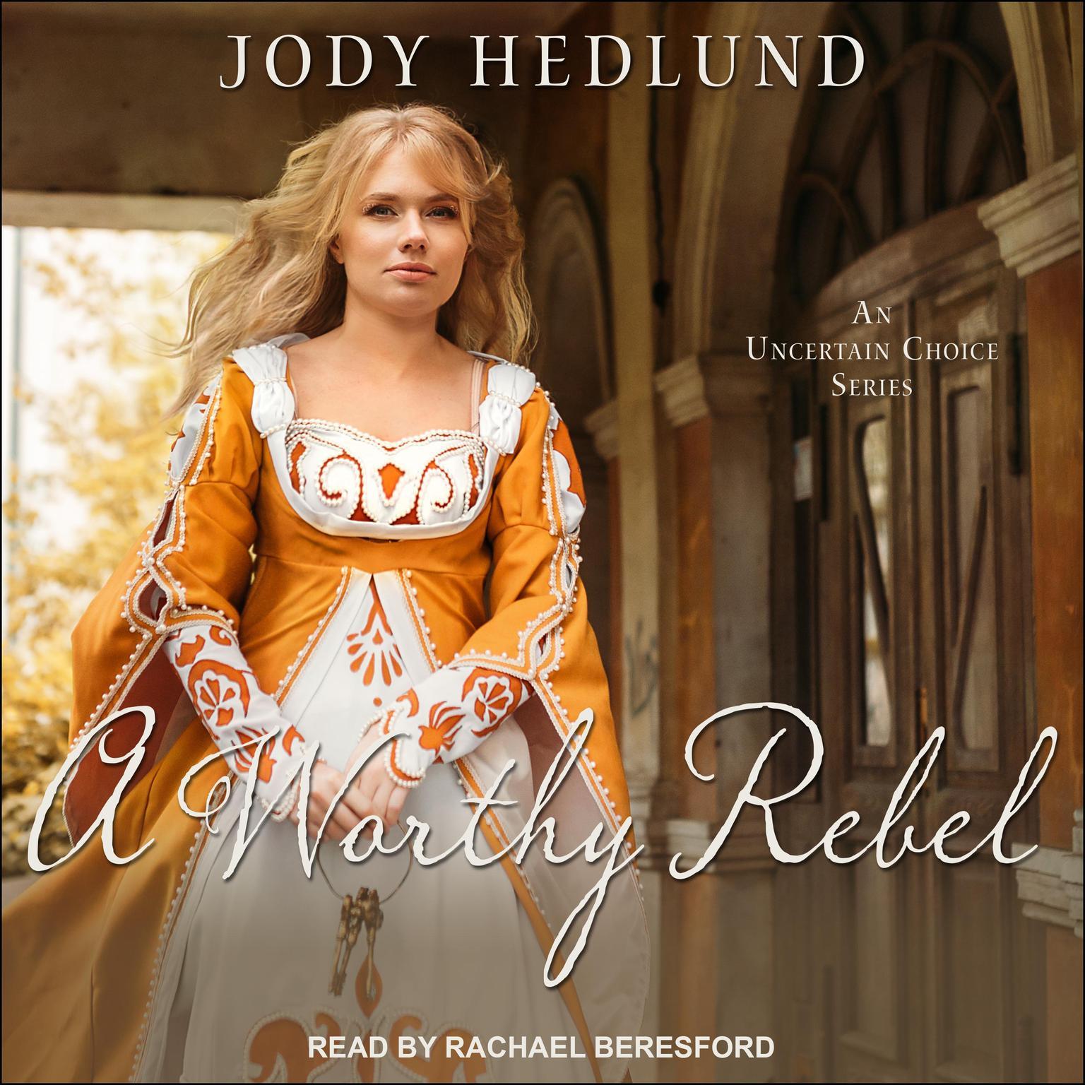 A Worthy Rebel Audiobook, by Jody Hedlund