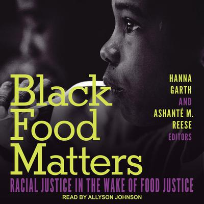 Black Food Matters: Racial Justice in the Wake of Food Justice Audiobook, by Ashanté M. Reese