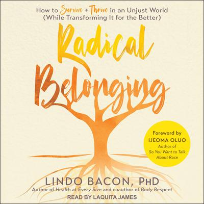 Radical Belonging: How to Survive and Thrive in an Unjust World (While Transforming It for the Better) Audiobook, by Lindo Bacon