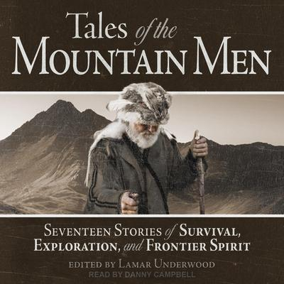 Tales of the Mountain Men: Seventeen Stories of Survival, Exploration, and Frontier Spirit Audiobook, by
