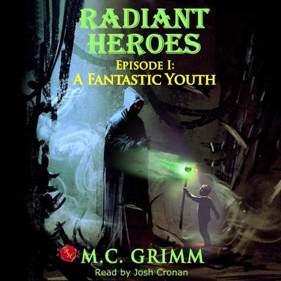 Radiant Heroes - Episode I: A Fantastic Youth Audiobook, by M.C. Grimm