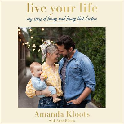 Live Your Life: My Story of Loving and Losing Nick Cordero Audiobook, by Amanda Kloots