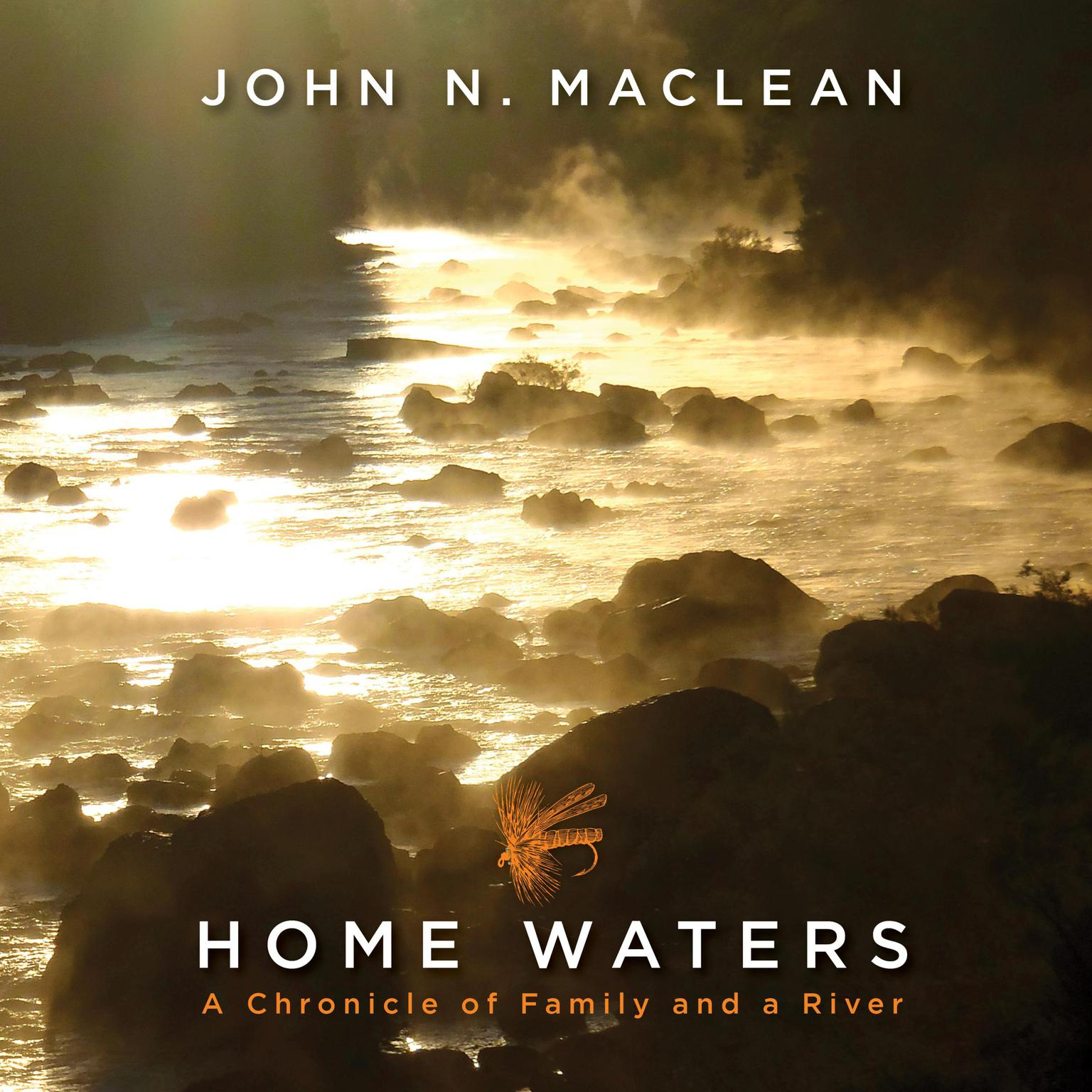 Home Waters: A Chronicle of Family and a River Audiobook, by John N. Maclean