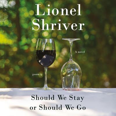 Should We Stay or Should We Go: A Novel Audiobook, by Lionel Shriver