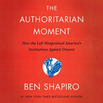 The Authoritarian Moment: How the Left Weaponized America's Institutions Against Dissent Audiobook, by
