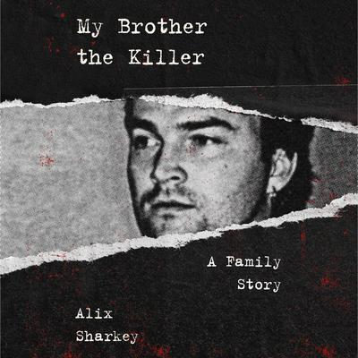 My Brother the Killer: A Family Story Audiobook, by Alix Sharkey