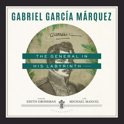 The General in His Labyrinth: A Novel Audiobook, by