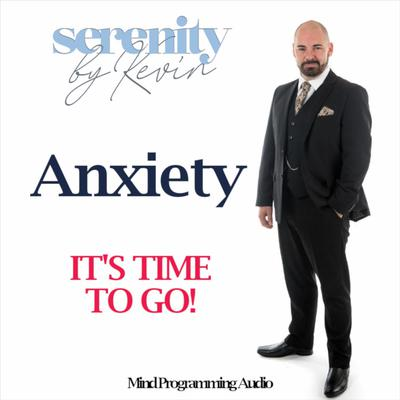 Anxiety, ITS TIME TO GO Audiobook, by Kevin Mullin