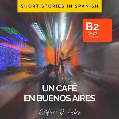 Un café en Buenos Aires Audiobook, by Estefanía Quevedo Lusby