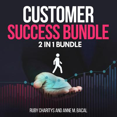 Customer Success Bundle:  2 in 1 Bundle, Customer Care, Customer Service Audiobook, by Anne M. Bacal