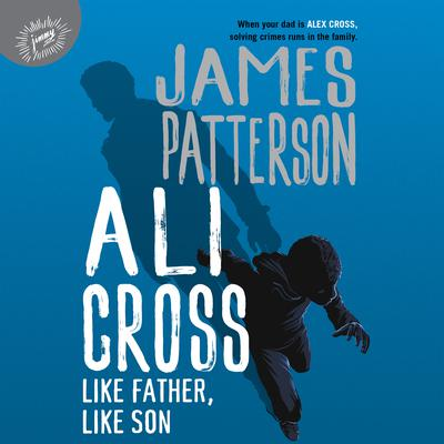 Ali Cross: Like Father, Like Son Audiobook, by James Patterson