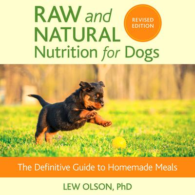 Raw and Natural Nutrition for Dogs, Revised Edition: The Definitive Guide to Homemade Meals Audiobook, by Lew Olson