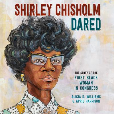 Shirley Chisholm Dared: The Story of the First Black Woman in Congress Audiobook, by Alicia D. Williams