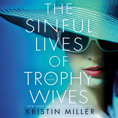 The Sinful Lives of Trophy Wives: A Novel Audiobook, by Kristin Miller
