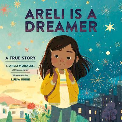 Areli Is a Dreamer: A True Story by Areli Morales, a DACA Recipient Audiobook, by Areli Morales