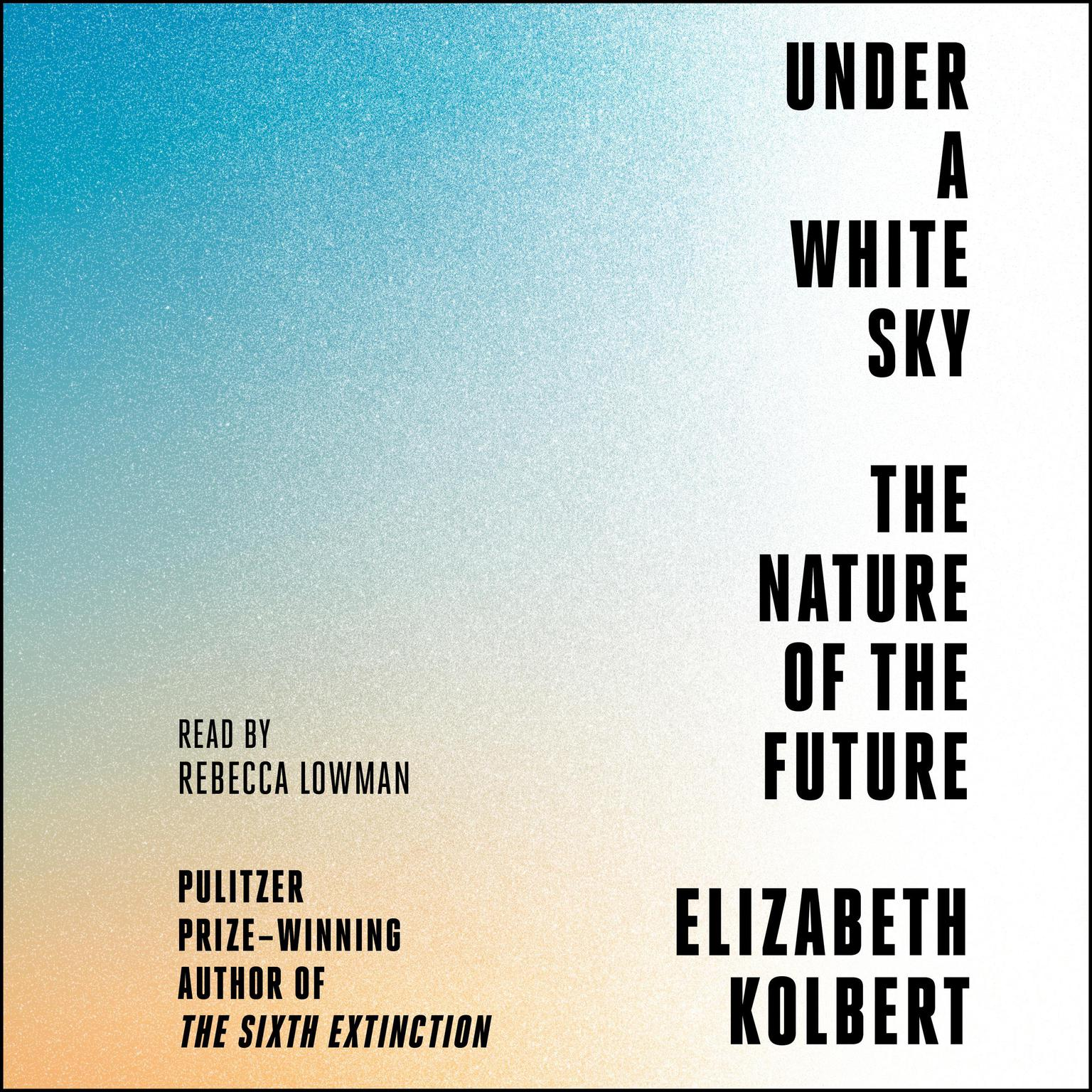 Under a White Sky: The Nature of the Future Audiobook, by Elizabeth Kolbert