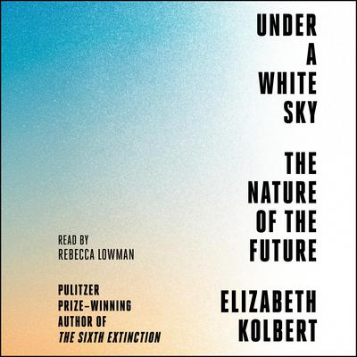 Under a White Sky: The Nature of the Future Audiobook, by