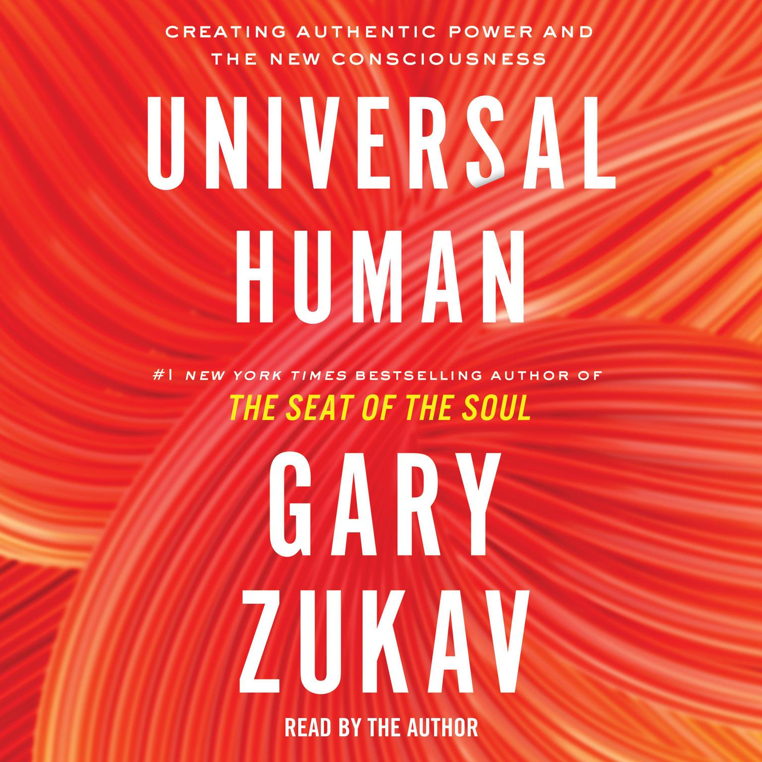 Universal Human: Creating Authentic Power and the New Consciousness Audiobook, by Gary Zukav