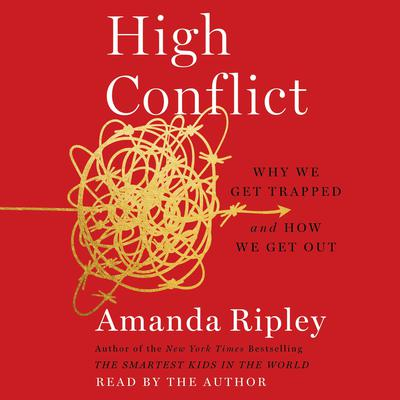 High Conflict: Why We Get Trapped and How We Get Out Audiobook, by