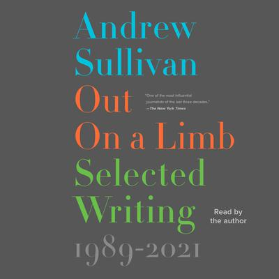 Out on a Limb: Selected Writing, 1989–2021 Audiobook, by Andrew Sullivan
