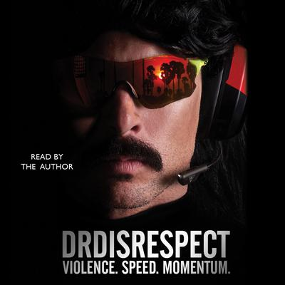 Violence. Speed. Momentum. Audiobook, by Dr Disrespect