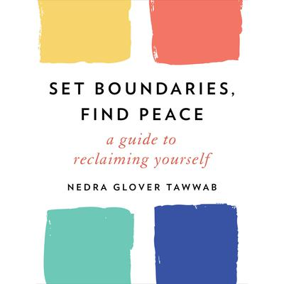 Set Boundaries, Find Peace: A Guide to Reclaiming Yourself Audiobook, by