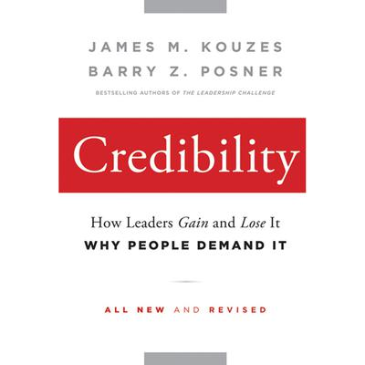 Credibility: How Leaders Gain and Lose It, Why People Demand It Audiobook, by Barry Z. Posner
