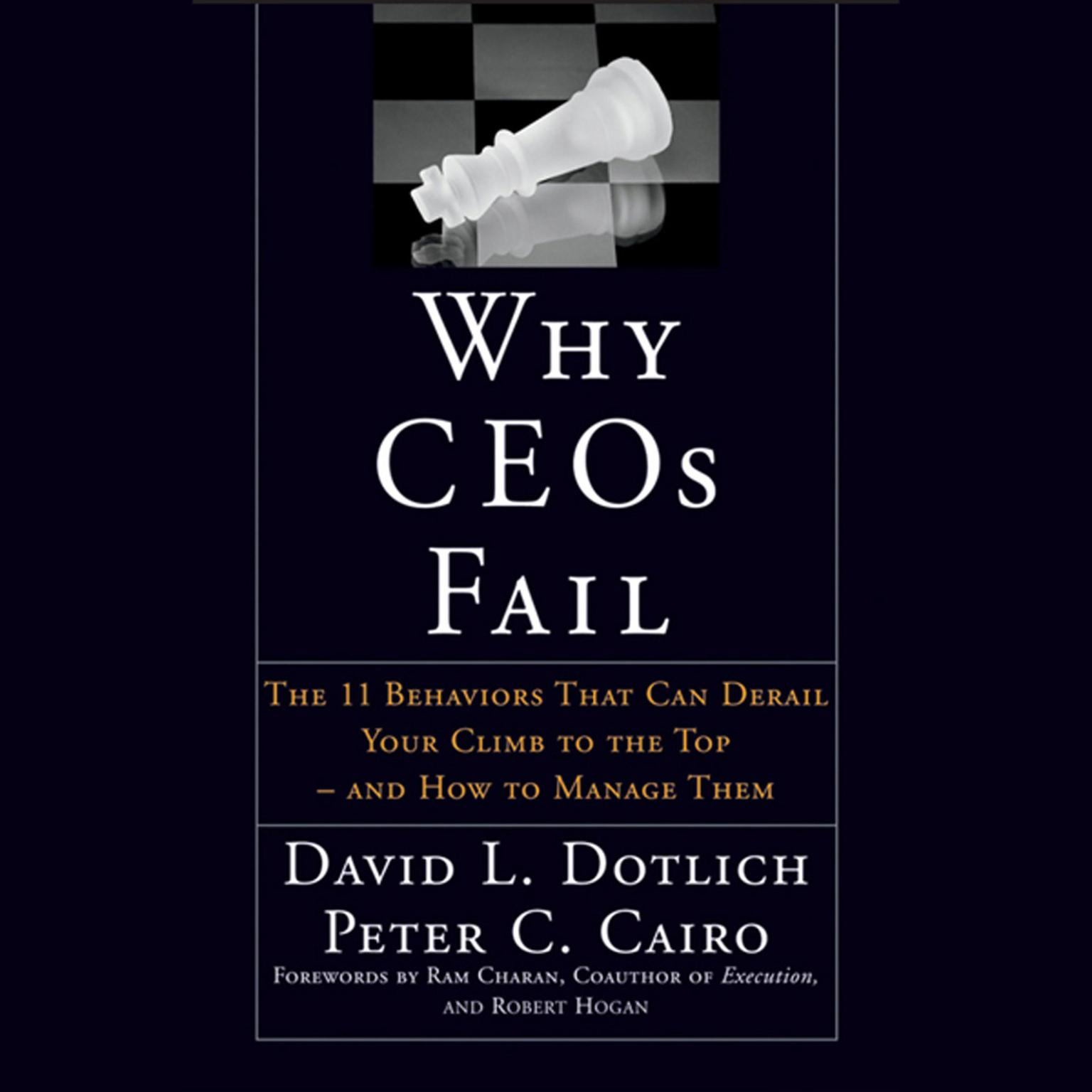 Why CEOs Fail: The 11 Behaviors That Can Derail Your Climb to the Top - And How to Manage Them Audiobook, by David L. Dotlich