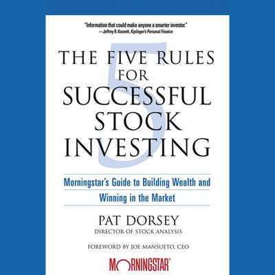The Five Rules for Successful Stock Investing: Morningstars Guide to Building Wealth and Winning in the Market Audiobook, by