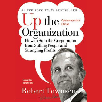 Up the Organization: How to Stop the Corporation from Stifling People and Strangling Profits Audiobook, by Robert C. Townsend