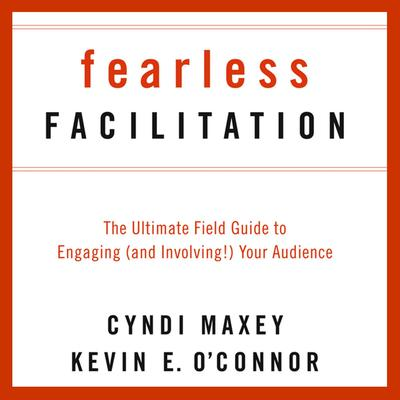 Fearless Facilitation: The Ultimate Field Guide to Engaging (and Involving!) Your Audience Audiobook, by Cyndi Maxey